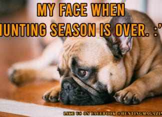 Hunting Meme: My Face When Hunting Season is Over | Hunting Magazine