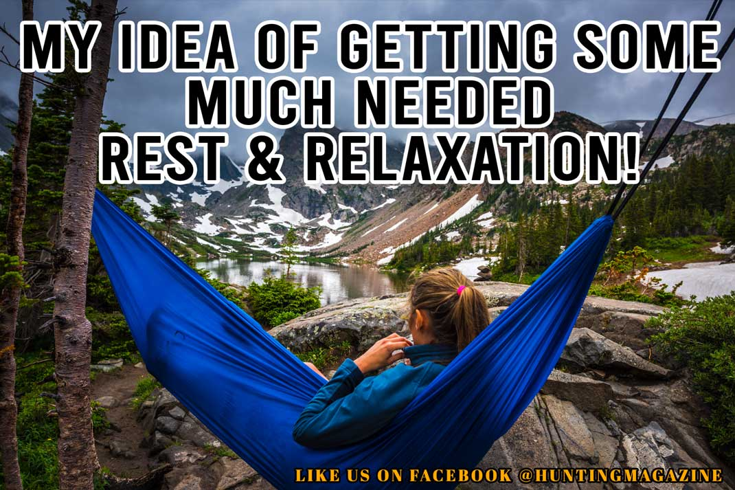 Hunting Meme: My Idea of Rest and Relaxation Meme | Hunting-Magazine
